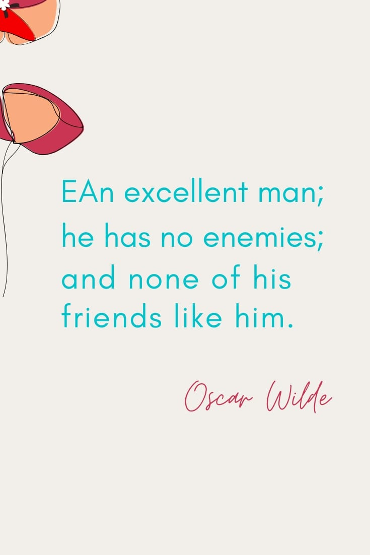 An excellent man; he has no enemies; and none of his friends like him.