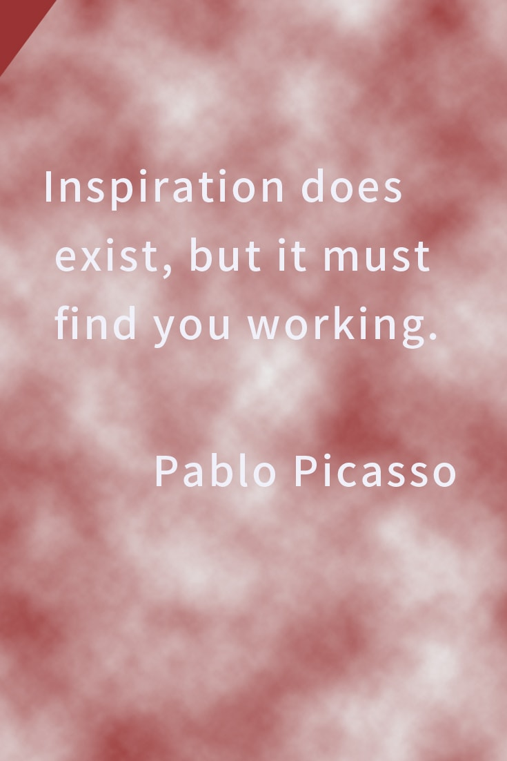 Inspiration does exist, but it must find you working