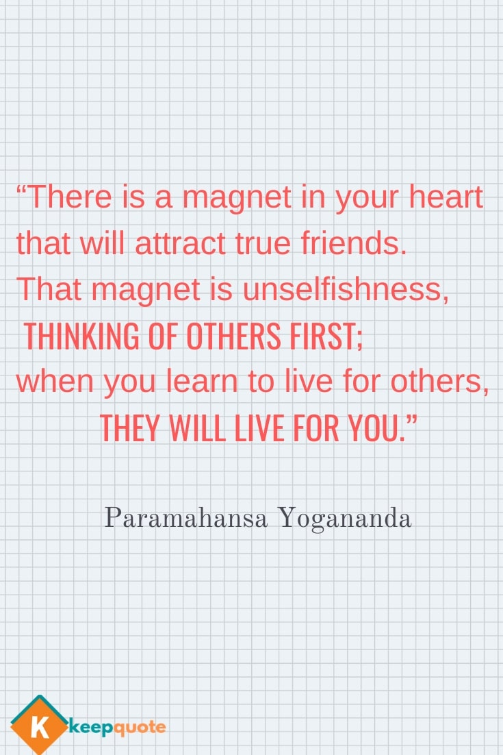 There is a magnet in your heart that will attract true friends.