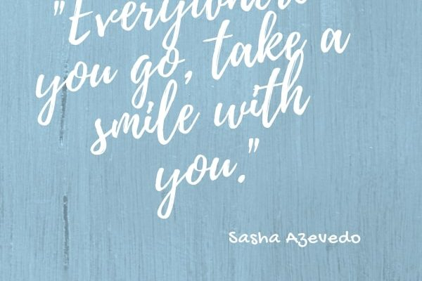 Everywhere you go, take a smile with you