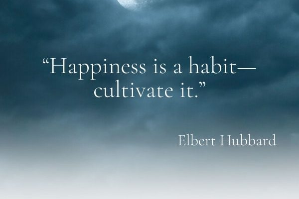 Happiness is a habit—cultivate it.