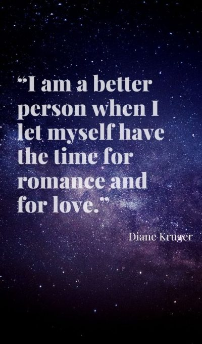 I am a better person when I let myself have the time for romance and for love