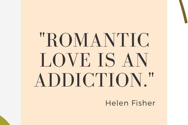 Romantic love is an addiction.