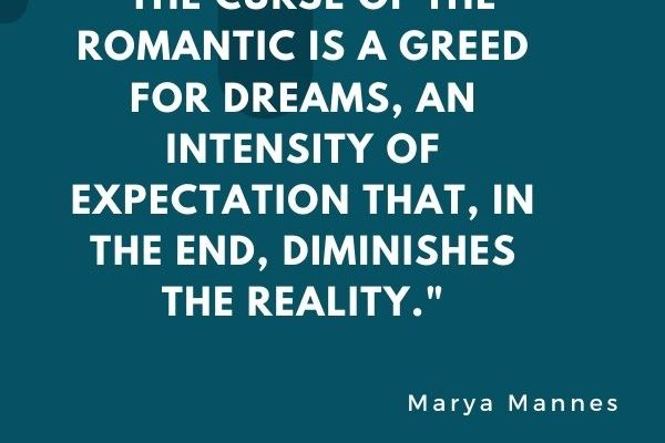 The curse of the romantic is a greed for dreams, an intensity of expectation that, in the end, diminishes the reality