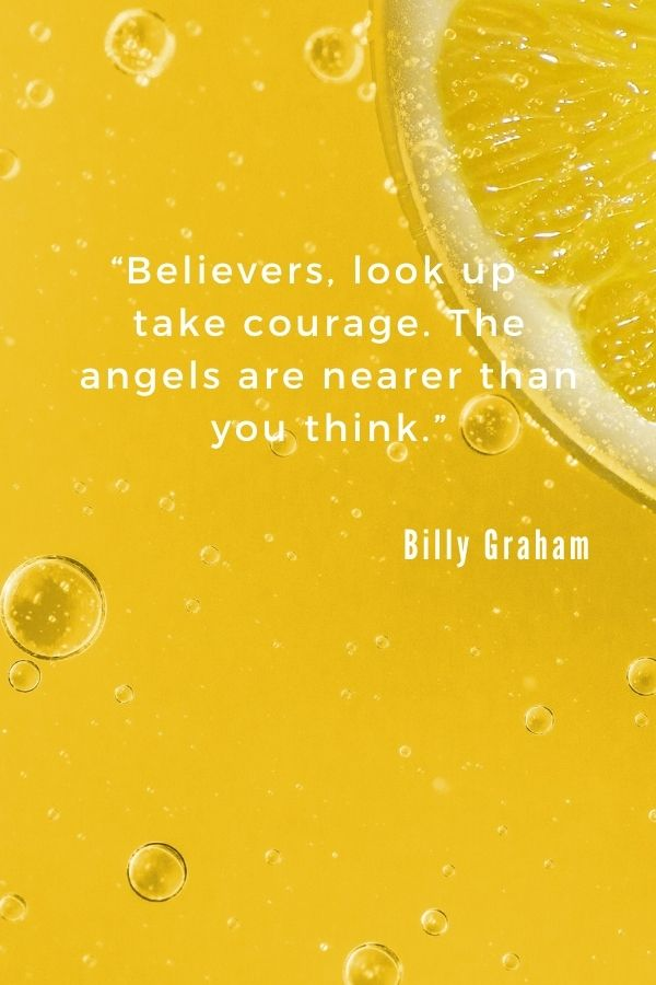 """Believers, look up - take courage. The angels are nearer than you think.""  Billy Graham"