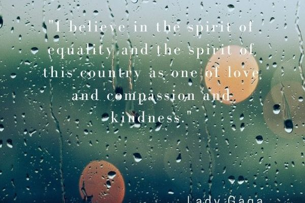 I believe in the spirit of equality and the spirit of this country as one of love and compassion and kindness