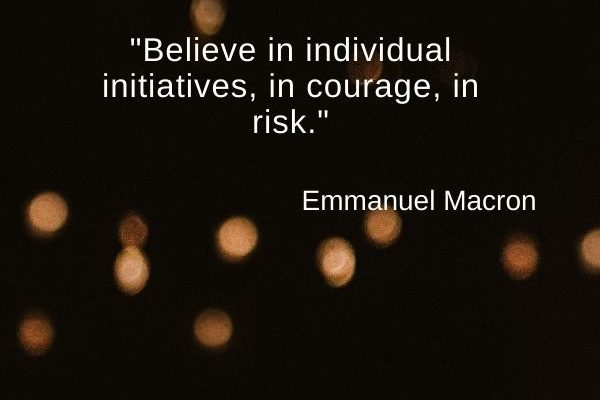 Believe in individual initiatives, in courage, in risk