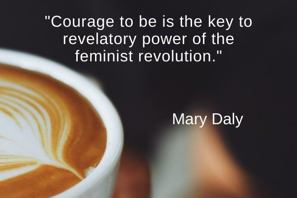 Courage to be is the key to revelatory power of the feminist revolution