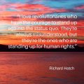 """""""I love revolutionaries who have the courage to stand up against the status quo. They're always misunderstood, but they're the ones who are standing up for human rights."""" Richard Hatch"""