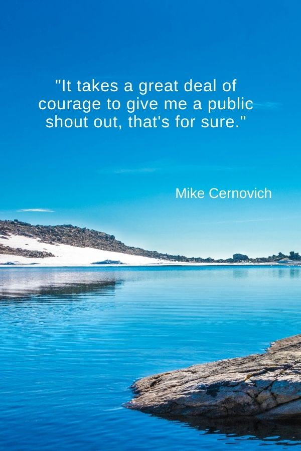 """It takes a great deal of courage to give me a public shout out, that's for sure.""  Mike Cernovich"