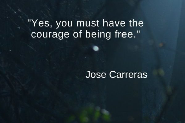 Yes, you must have the courage of being free