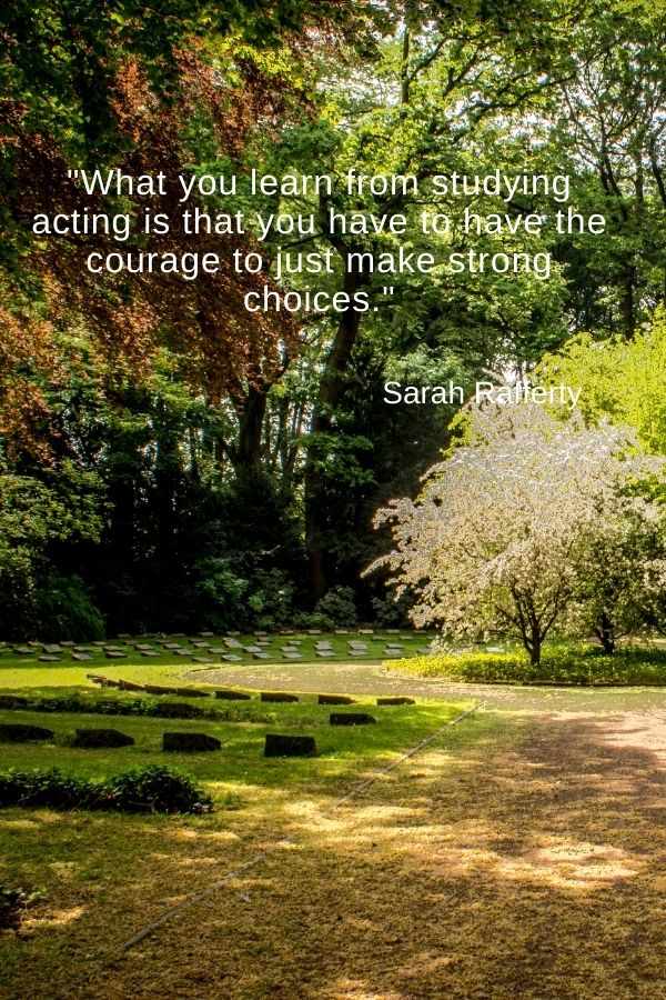 """""""What you learn from studying acting is that you have to have the courage to just make strong choices.""""  Sarah Rafferty"""