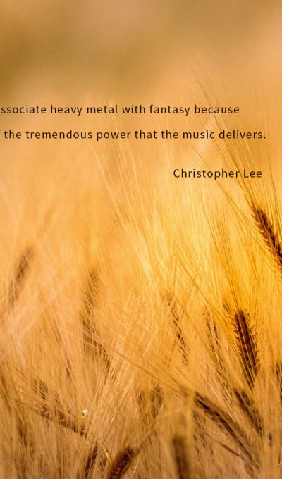 I associate heavy metal with fantasy because of the tremendous power that the music delivers.